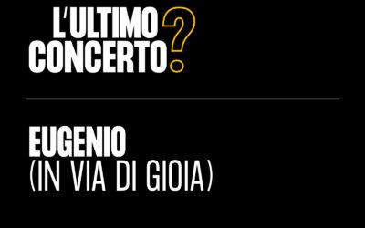 Eugenio in Via Di Gioia in diretta streaming da OFF TOPIC per L'Ultimo Concerto